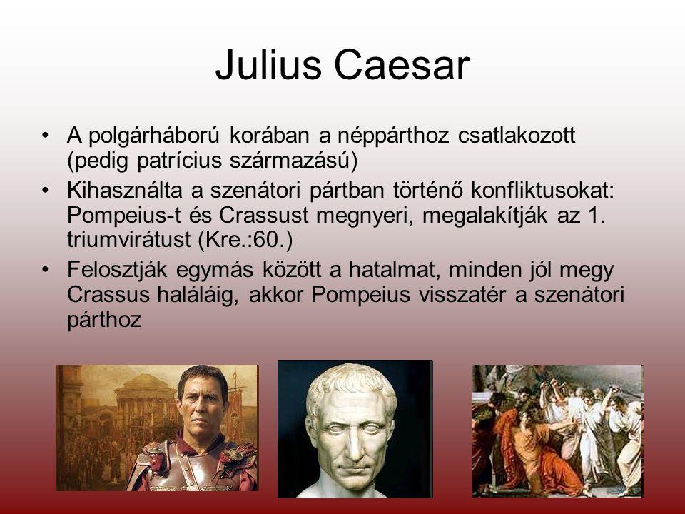 Julius Caesar A polgárháború korában a néppárthoz csatlakozott (pedig patrícius származású)