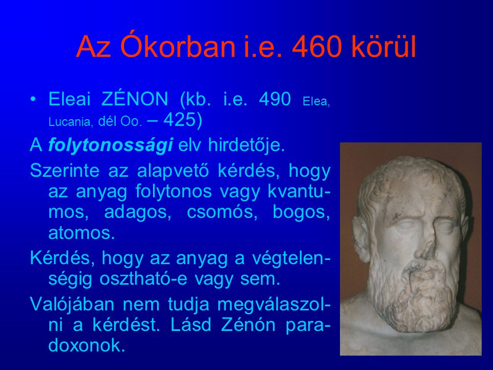 Az Ókorban i.e. 460 körül Eleai ZÉNON (kb. i.e. 490 Elea, Lucania, dél Oo. – 425) A folytonossági elv hirdetője.