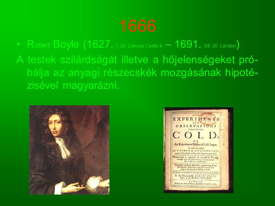 1666 Robert Boyle (1627. I. 25. Lismore Castle Ír – 1691. XII. 30. London)
