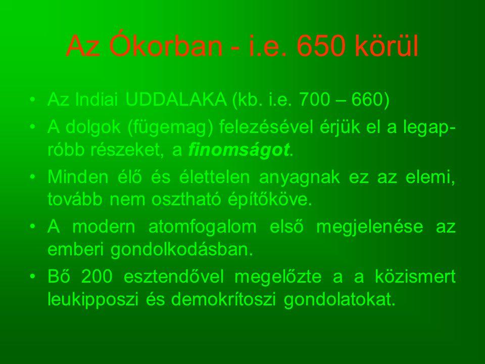 Az Ókorban - i.e. 650 körül Az Indiai UDDALAKA (kb. i.e. 700 – 660)