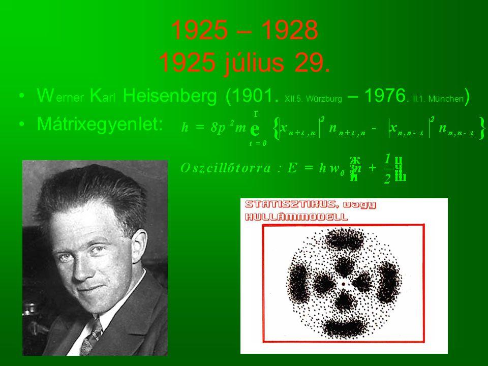 1925 – 1928 1925 július 29. Werner Karl Heisenberg (1901.