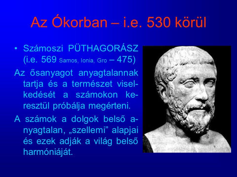 Az Ókorban – i.e. 530 körül Számoszi PÜTHAGORÁSZ (i.e. 569 Samos, Ionia, Gro – 475)