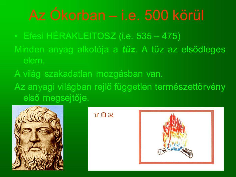 Az Ókorban – i.e. 500 körül Efesi HÉRAKLEITOSZ (i.e. 535 – 475)