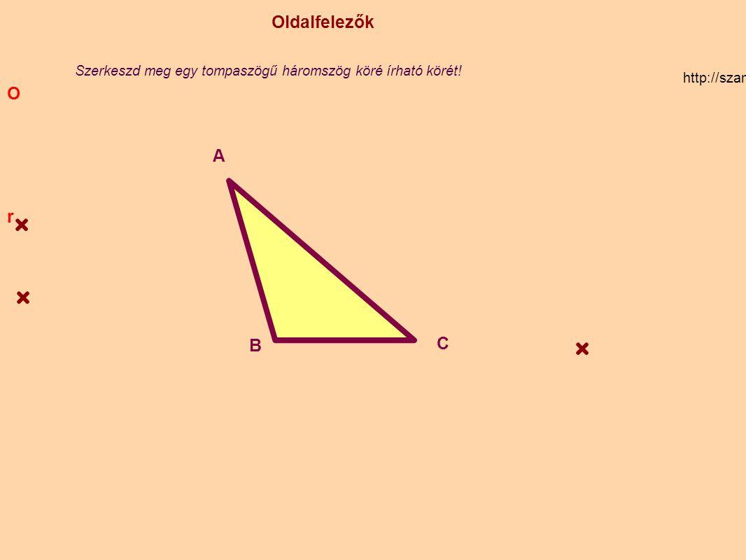 O Oldalfelezők. r. Szerkeszd meg egy tompaszögű háromszög köré írható körét! http://szamtan.eu/szabalyok/szabalyok_h/haromszogek_oldalfelezo.php.
