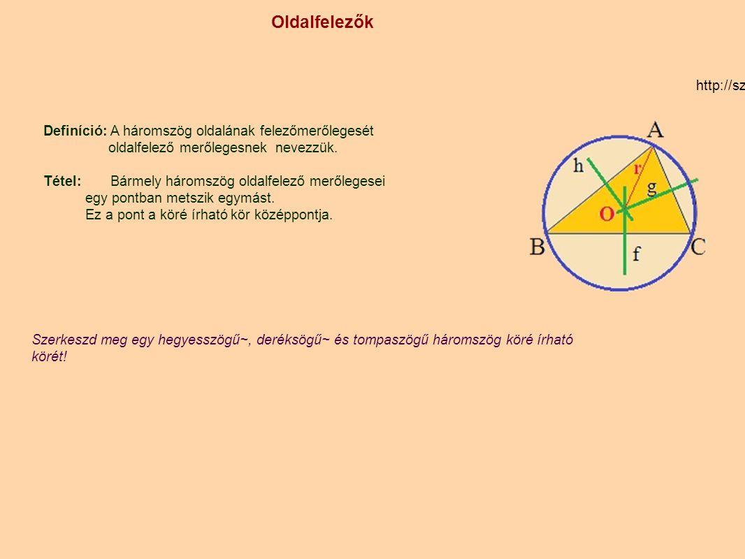 Oldalfelezők http://szamtan.eu/szabalyok/szabalyok_h/haromszogek_oldalfelezo.php. Definíció: A háromszög oldalának felezőmerőlegesét.