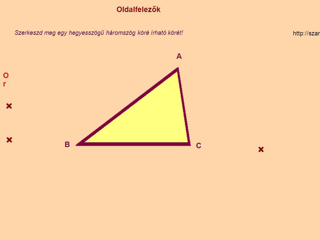 Oldalfelezők O. Szerkeszd meg egy hegyesszögű háromszög köré írható körét! http://szamtan.eu/szabalyok/szabalyok_h/haromszogek_oldalfelezo.php.