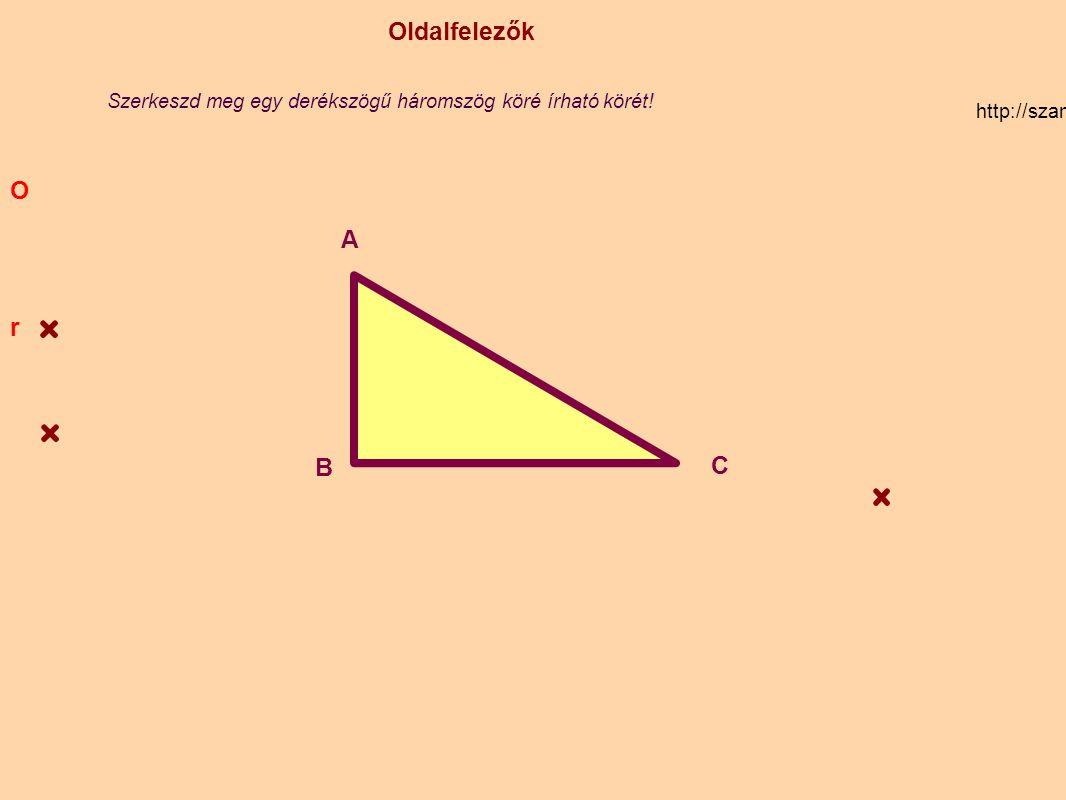 O Oldalfelezők. Szerkeszd meg egy derékszögű háromszög köré írható körét! http://szamtan.eu/szabalyok/szabalyok_h/haromszogek_oldalfelezo.php.