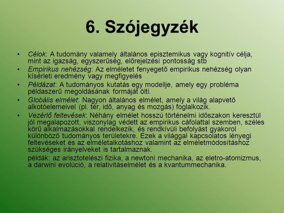 6. Szójegyzék Célok: A tudomány valamely általános episztemikus vagy kognitív célja, mint az igazság, egyszerűség, előrejelzési pontosság stb.