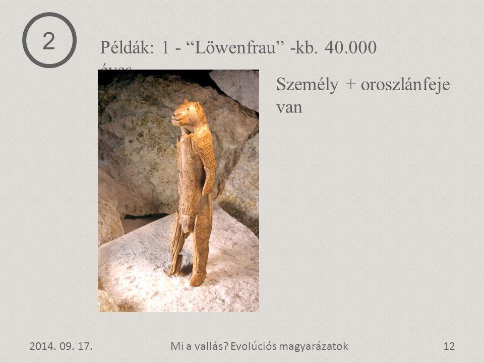 2 Példák: 1 - Löwenfrau -kb. 40.000 éves Személy + oroszlánfeje van