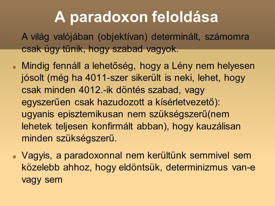 A paradoxon feloldása A világ valójában (objektívan) determinált, számomra csak úgy tűnik, hogy szabad vagyok.
