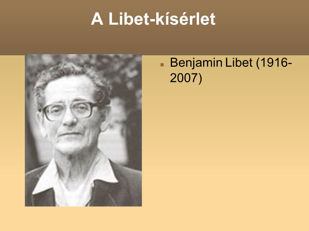 A Libet-kísérlet Benjamin Libet (1916- 2007)