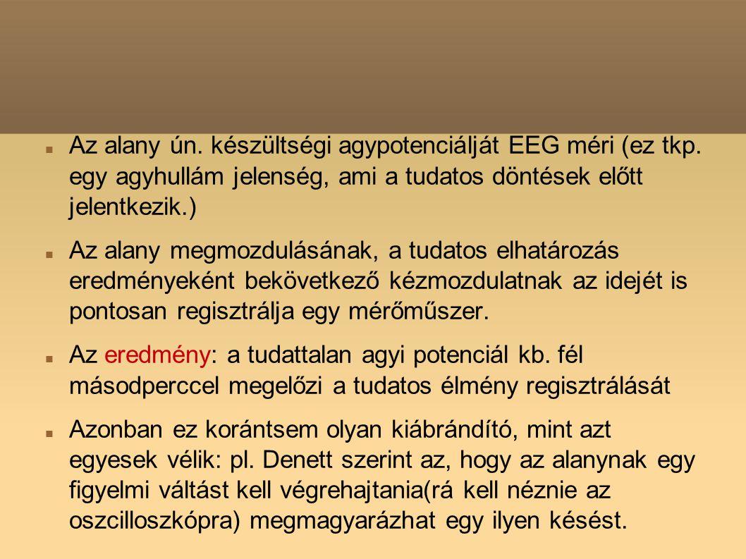 Az alany ún. készültségi agypotenciálját EEG méri (ez tkp