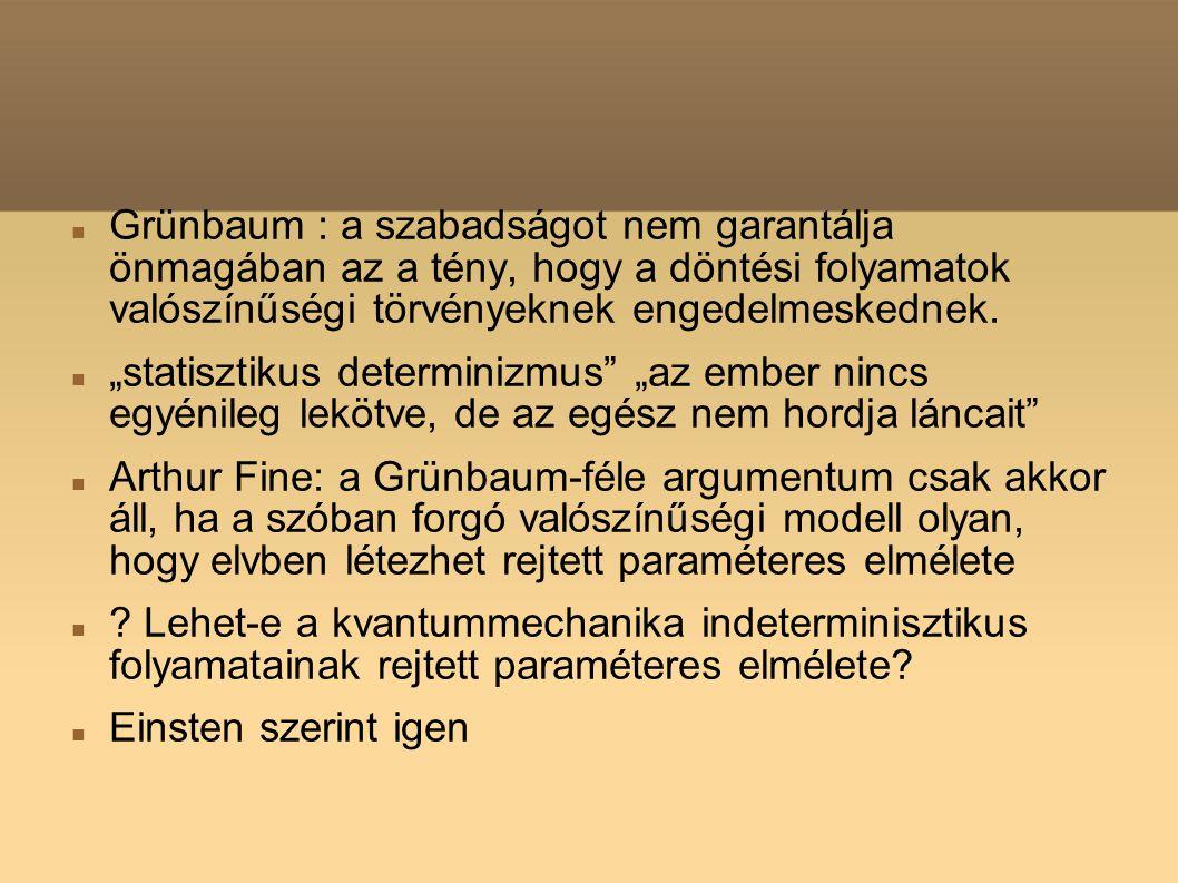 Grünbaum : a szabadságot nem garantálja önmagában az a tény, hogy a döntési folyamatok valószínűségi törvényeknek engedelmeskednek.