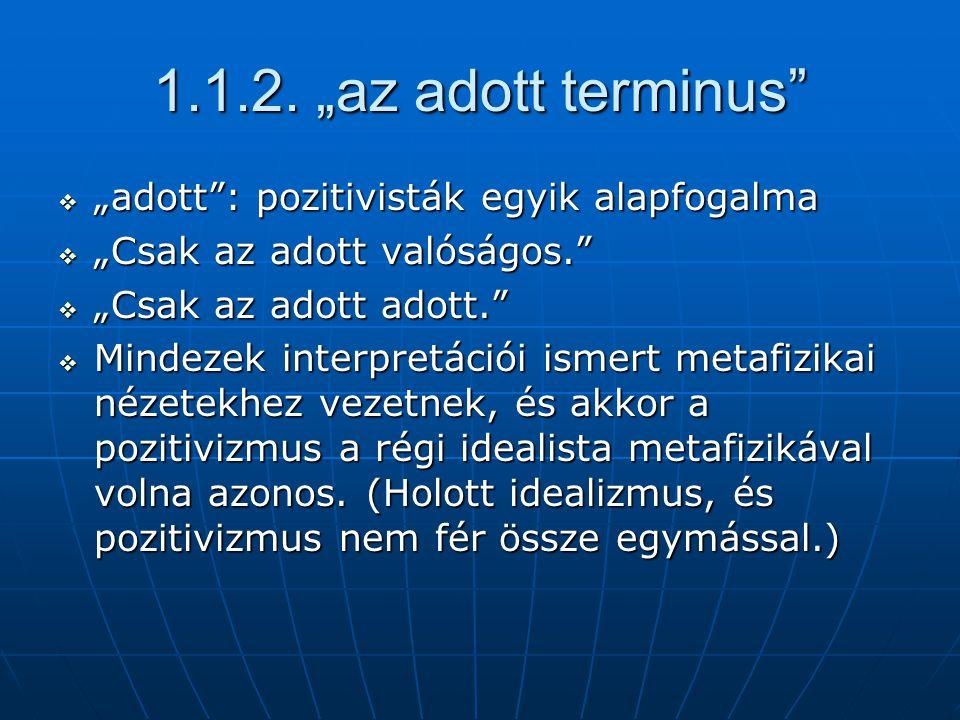 """1.1.2. """"az adott terminus """"adott : pozitivisták egyik alapfogalma"""