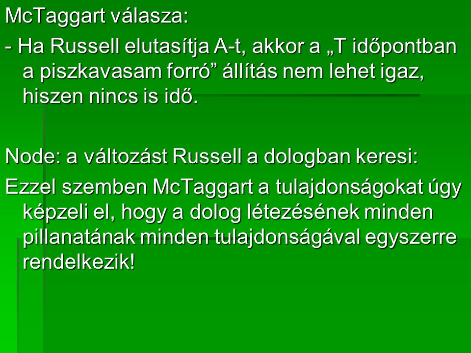 """McTaggart válasza: - Ha Russell elutasítja A-t, akkor a """"T időpontban a piszkavasam forró állítás nem lehet igaz, hiszen nincs is idő."""