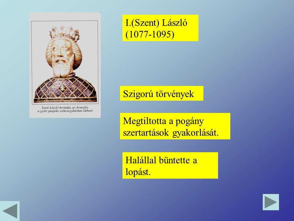 I.(Szent) László (1077-1095) Szigorú törvények. Megtiltotta a pogány szertartások gyakorlását.
