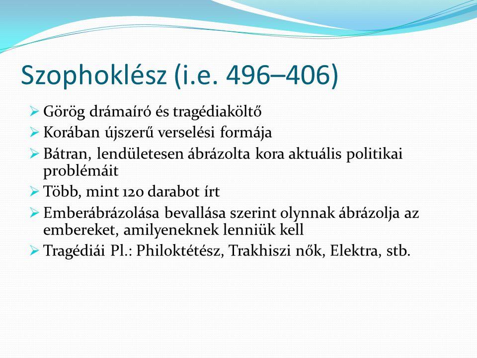 Szophoklész (i.e. 496–406) Görög drámaíró és tragédiaköltő