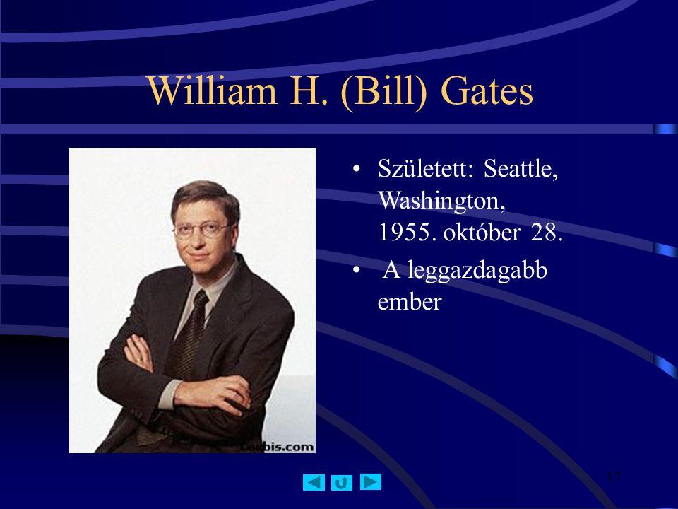William H. (Bill) Gates Született: Seattle, Washington, 1955. október 28. A leggazdagabb ember 17