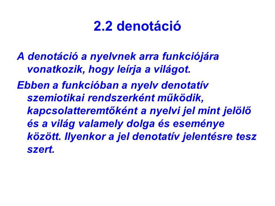 2.2 denotáció A denotáció a nyelvnek arra funkciójára vonatkozik, hogy leírja a világot.