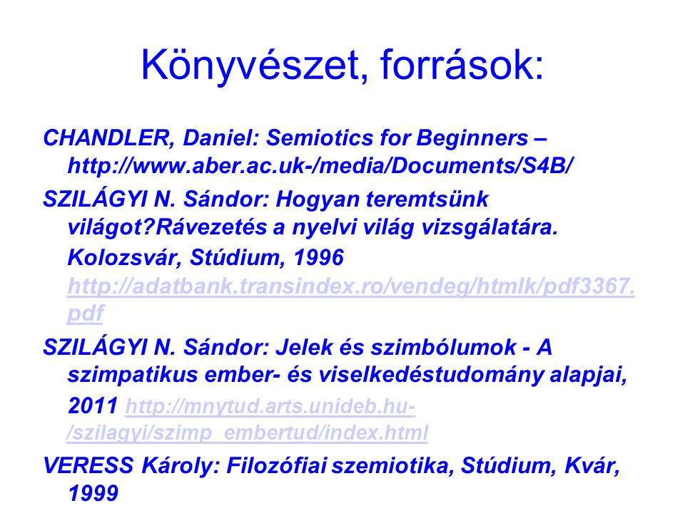 Könyvészet, források: CHANDLER, Daniel: Semiotics for Beginners – http://www.aber.ac.uk-/media/Documents/S4B/