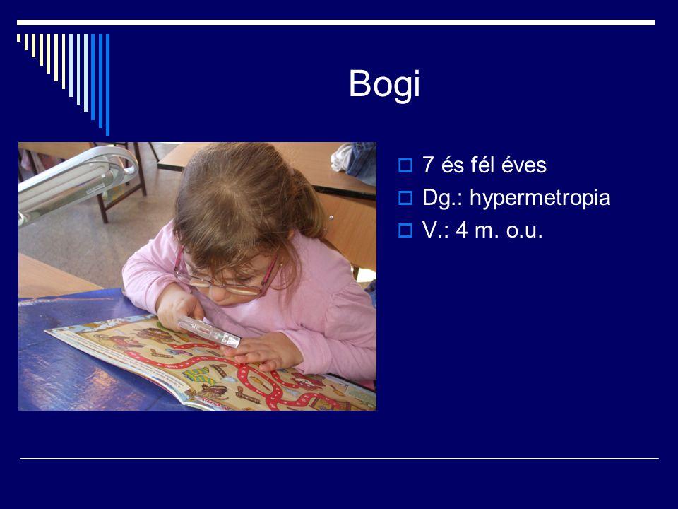 Bogi 7 és fél éves Dg.: hypermetropia V.: 4 m. o.u.