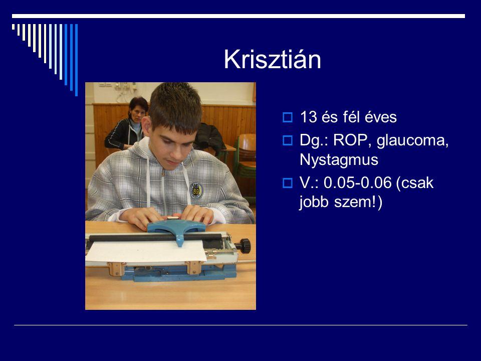Krisztián 13 és fél éves Dg.: ROP, glaucoma, Nystagmus