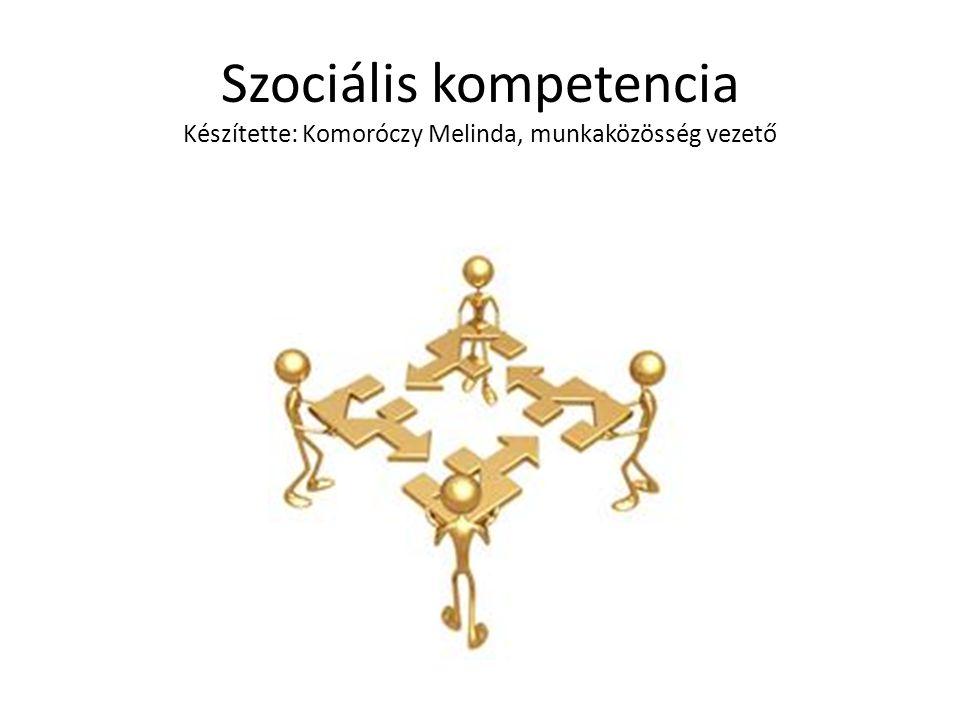 Szociális kompetencia Készítette: Komoróczy Melinda, munkaközösség vezető