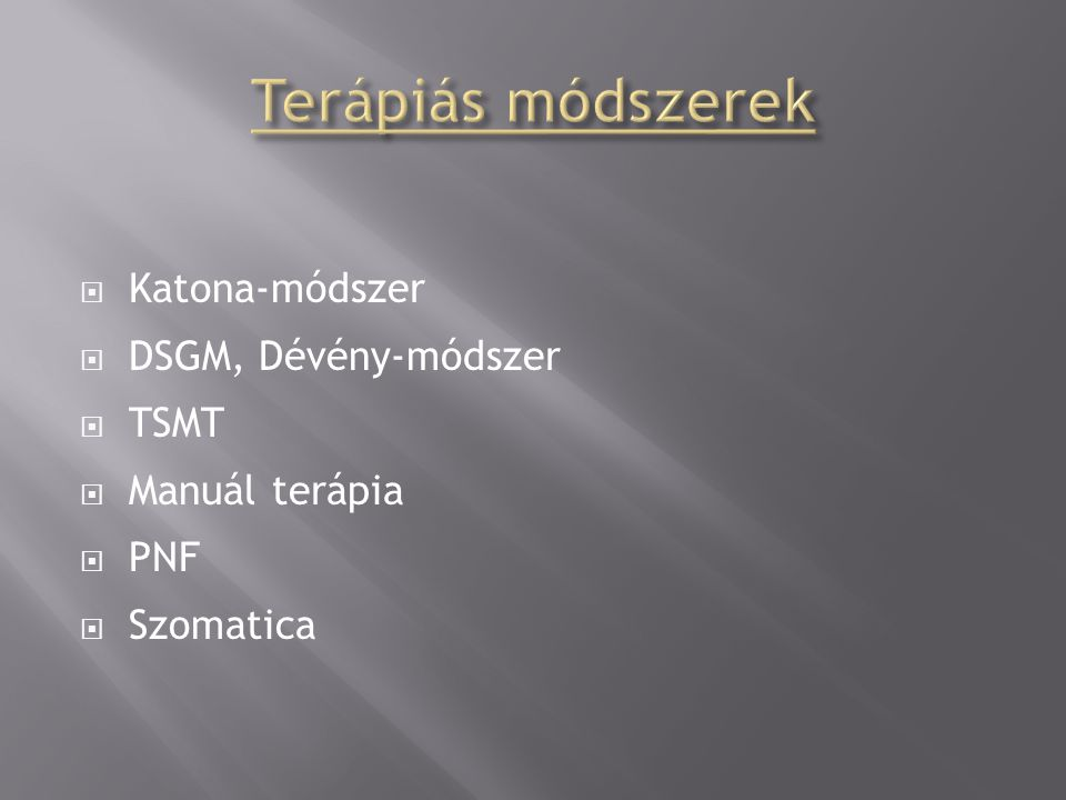 Terápiás módszerek Katona-módszer DSGM, Dévény-módszer TSMT