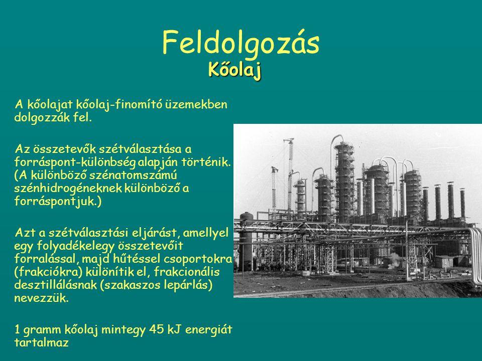 Feldolgozás Kőolaj A kőolajat kőolaj-finomító üzemekben dolgozzák fel.
