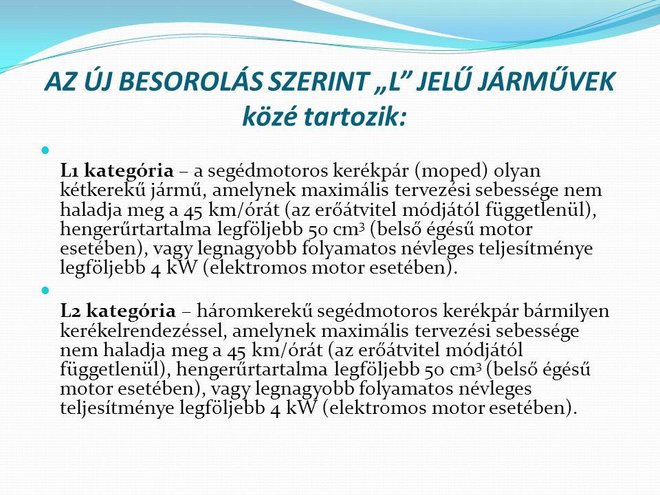"""AZ ÚJ BESOROLÁS SZERINT """"L JELŰ JÁRMŰVEK közé tartozik:"""