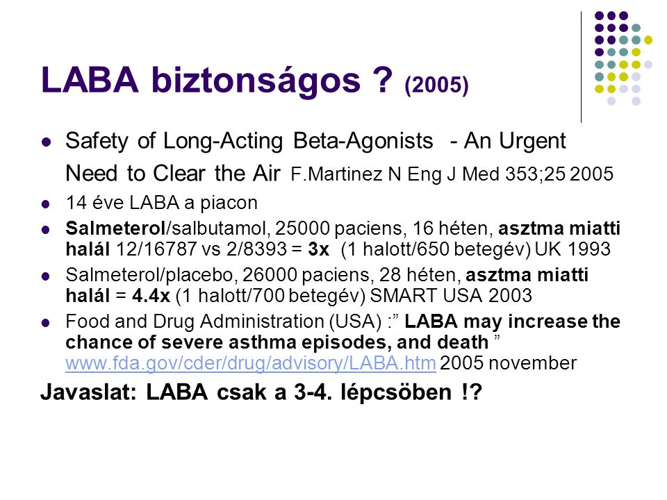 LABA biztonságos (2005) Safety of Long-Acting Beta-Agonists - An Urgent Need to Clear the Air F.Martinez N Eng J Med 353;25 2005.