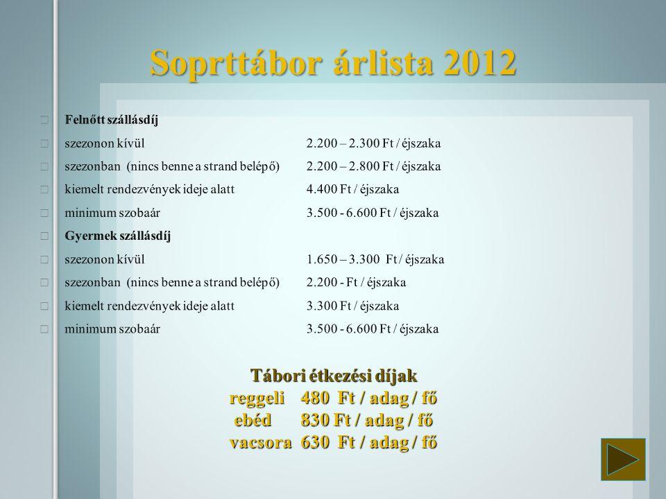 Soprttábor árlista 2012 Felnőtt szállásdíj. szezonon kívül 2.200 – 2.300 Ft / éjszaka.