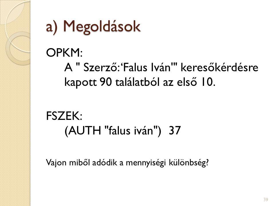 a) Megoldások OPKM: A Szerző: 'Falus Iván keresőkérdésre kapott 90 találatból az első 10. FSZEK: (AUTH falus iván ) 37.