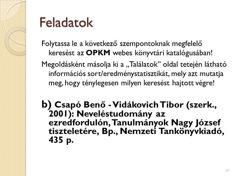Feladatok Folytassa le a következő szempontoknak megfelelő keresést az OPKM webes könyvtári katalógusában!