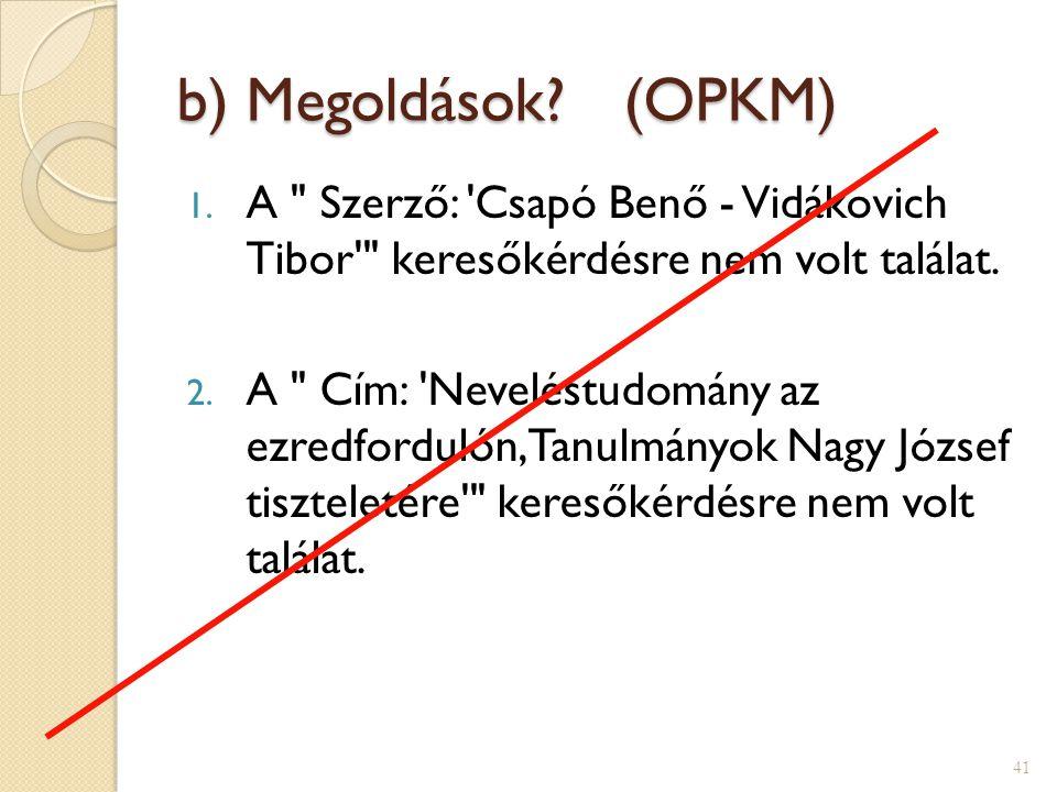 b) Megoldások (OPKM) A Szerző: Csapó Benő - Vidákovich Tibor keresőkérdésre nem volt találat.