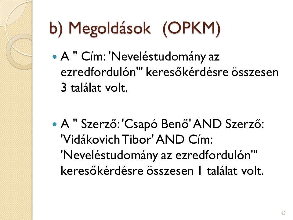 b) Megoldások (OPKM) A Cím: Neveléstudomány az ezredfordulón keresőkérdésre összesen 3 találat volt.