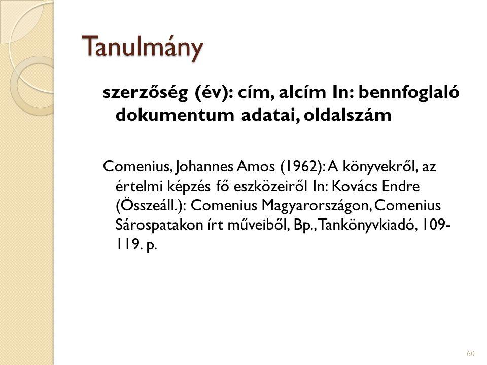 Tanulmány szerzőség (év): cím, alcím In: bennfoglaló dokumentum adatai, oldalszám.