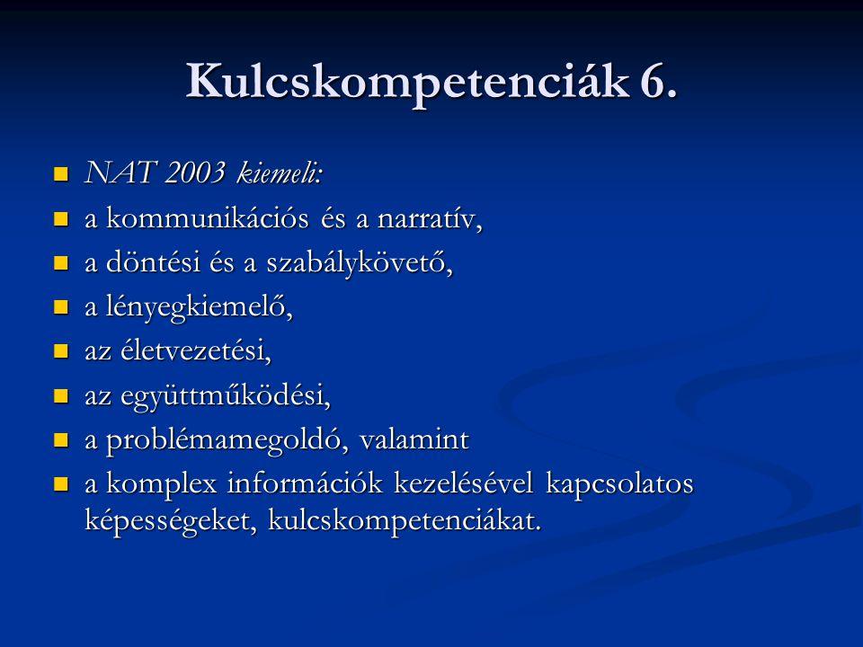 Kulcskompetenciák 6. NAT 2003 kiemeli: a kommunikációs és a narratív,