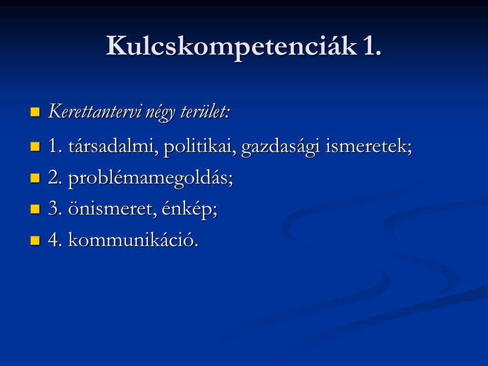 Kulcskompetenciák 1. Kerettantervi négy terület: