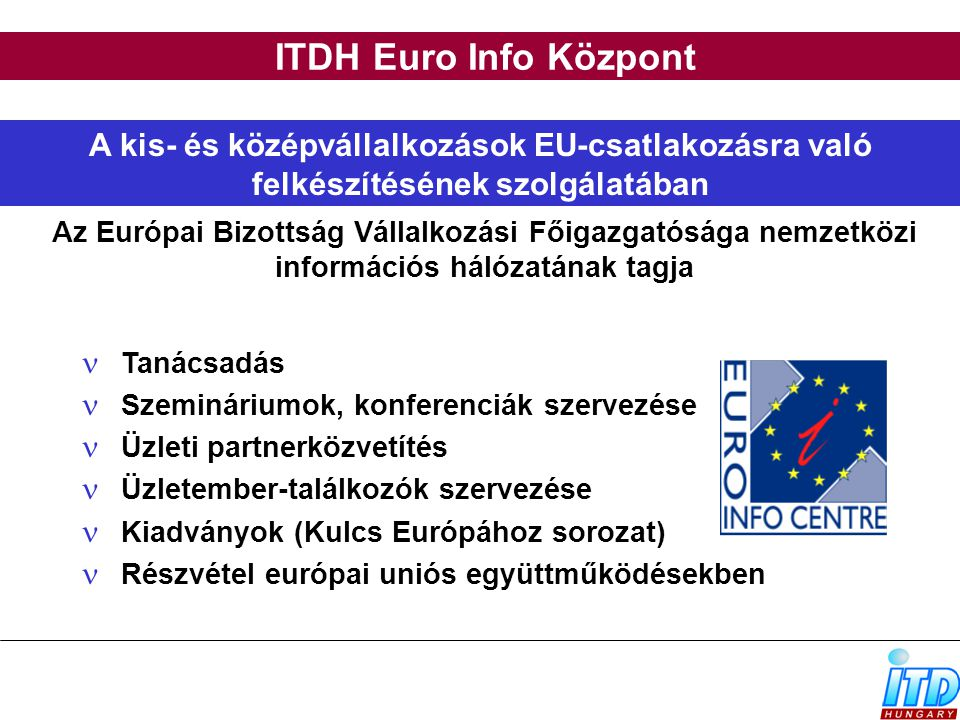 ITDH Euro Info Központ A kis- és középvállalkozások EU-csatlakozásra való felkészítésének szolgálatában.