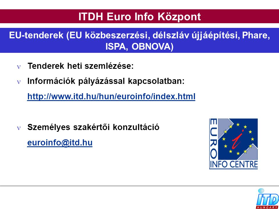 ITDH Euro Info Központ EU-tenderek (EU közbeszerzési, délszláv újjáépítési, Phare, ISPA, OBNOVA) Tenderek heti szemlézése: