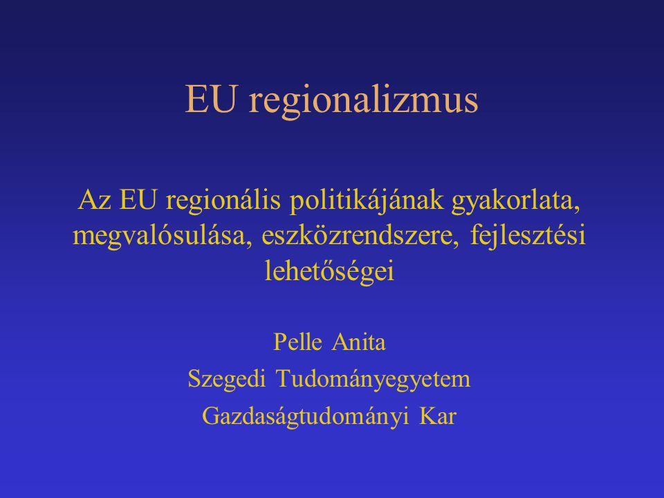 EU regionalizmus Az EU regionális politikájának gyakorlata, megvalósulása, eszközrendszere, fejlesztési lehetőségei.