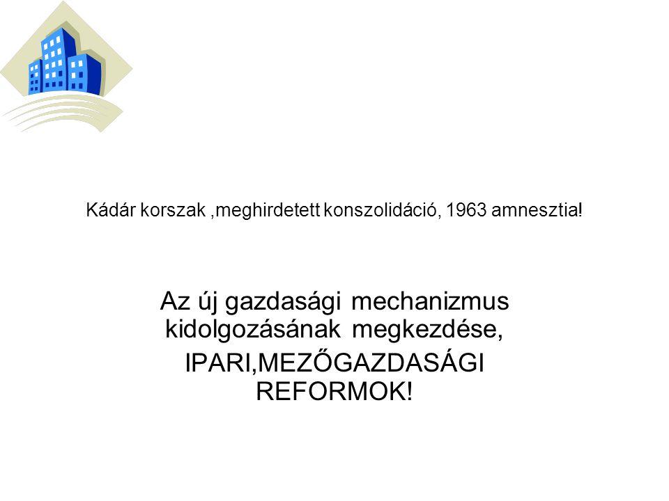 Kádár korszak ,meghirdetett konszolidáció, 1963 amnesztia!
