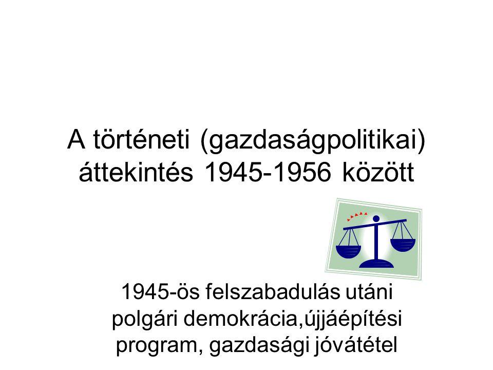 A történeti (gazdaságpolitikai) áttekintés 1945-1956 között