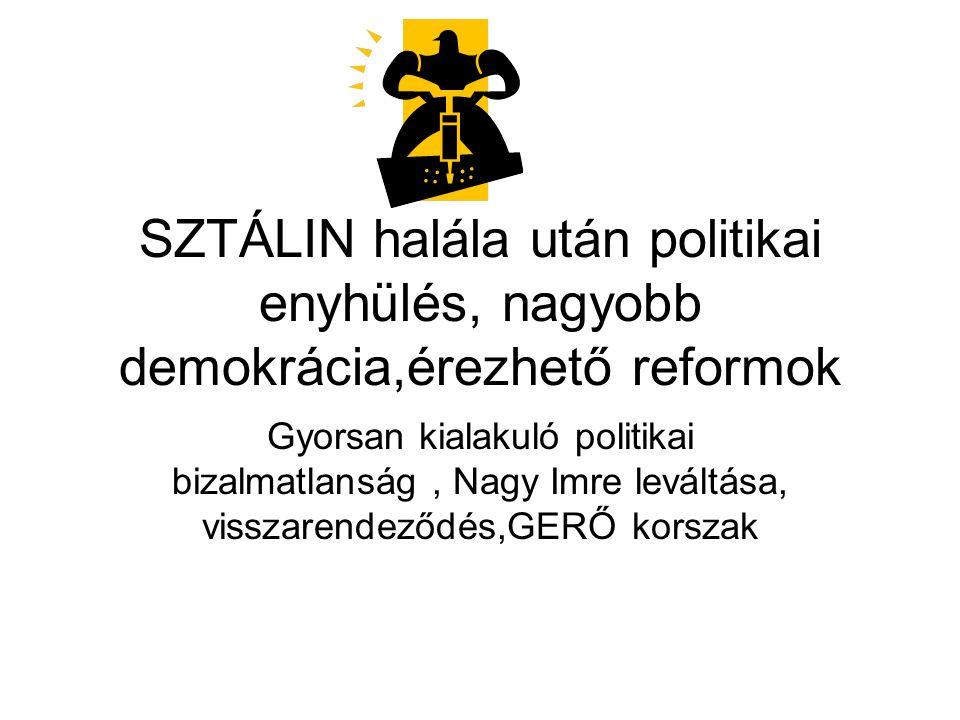 SZTÁLIN halála után politikai enyhülés, nagyobb demokrácia,érezhető reformok