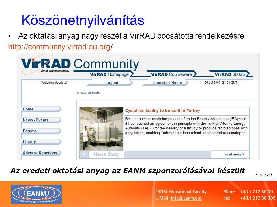 Köszönetnyilvánítás Az oktatási anyag nagy részét a VirRAD bocsátotta rendelkezésre. http://community.virrad.eu.org/