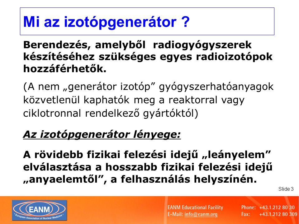 Mi az izotópgenerátor Berendezés, amelyből radiogyógyszerek készítéséhez szükséges egyes radioizotópok hozzáférhetők.