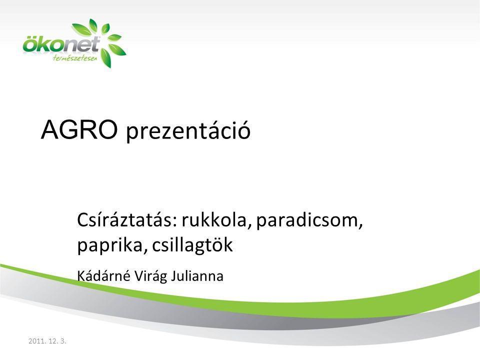 AGRO prezentáció Csíráztatás: rukkola, paradicsom, paprika, csillagtök