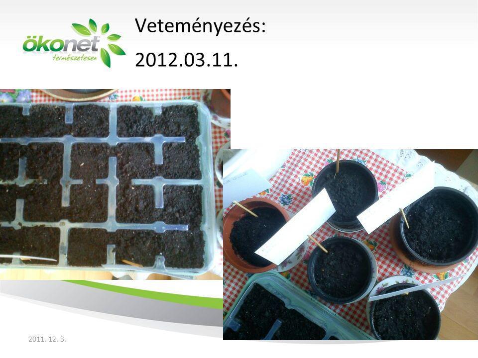 Veteményezés: 2012.03.11. 2011. 12. 3.