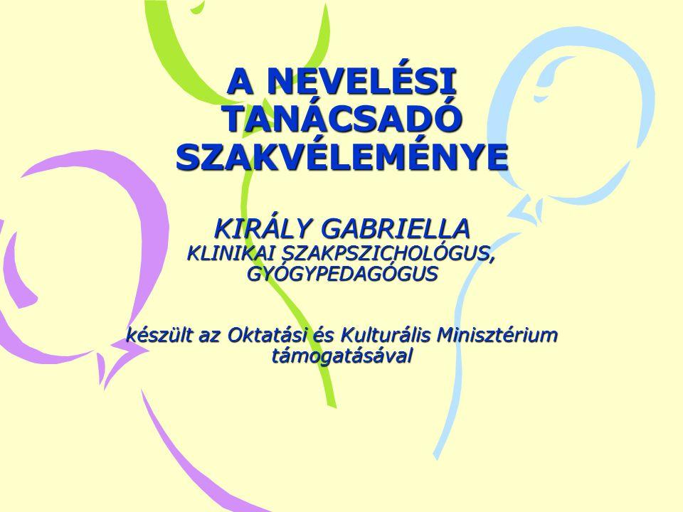 A NEVELÉSI TANÁCSADÓ SZAKVÉLEMÉNYE KIRÁLY GABRIELLA KLINIKAI SZAKPSZICHOLÓGUS, GYÓGYPEDAGÓGUS készült az Oktatási és Kulturális Minisztérium támogatásával